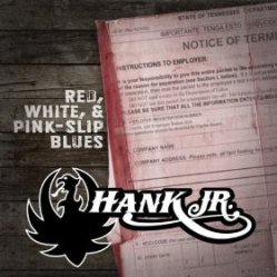 "Artwork for Hank Williams, Jr's new single ""Red, White & Pink Slip Blues"""