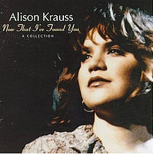 220px-Alison_Krauss_-_Now_That_I've_Found_You